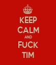 KEEP CALM AND FUCK TIM - Personalised Tea Towel: Premium