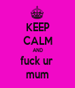 KEEP CALM AND fuck ur  mum - Personalised Tea Towel: Premium
