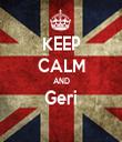 KEEP CALM AND Geri  - Personalised Tea Towel: Premium
