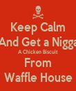 Keep Calm And Get a Nigga A Chicken Biscuit From Waffle House - Personalised Tea Towel: Premium