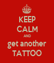 KEEP CALM AND get another TATTOO - Personalised Tea Towel: Premium