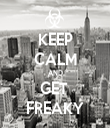 KEEP CALM AND GET  FREAKY - Personalised Tea Towel: Premium