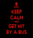 KEEP CALM AND GET HIT BY A BUS - Personalised Tea Towel: Premium