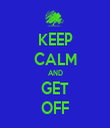 KEEP CALM AND GET OFF - Personalised Tea Towel: Premium