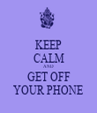 KEEP CALM AND GET OFF YOUR PHONE - Personalised Tea Towel: Premium