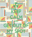 KEEP CALM AND GET OUT OF MY SPOT - Personalised Tea Towel: Premium