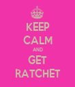 KEEP CALM AND GET RATCHET - Personalised Tea Towel: Premium