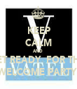KEEP CALM AND  GET READY  FOR THE  WELCOME PARTY  - Personalised Tea Towel: Premium