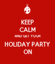 KEEP CALM AND GET YOUR HOLIDAY PARTY ON - Personalised Tea Towel: Premium