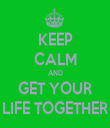 KEEP CALM AND GET YOUR LIFE TOGETHER - Personalised Tea Towel: Premium