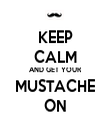 KEEP CALM AND GET YOUR MUSTACHE ON - Personalised Tea Towel: Premium