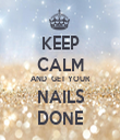 KEEP CALM AND  GET YOUR NAILS DONE - Personalised Tea Towel: Premium