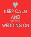 KEEP CALM AND GET YOUR WEDDING ON  - Personalised Tea Towel: Premium