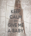 KEEP CALM AND GIVE ME A BABY - Personalised Tea Towel: Premium