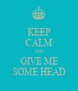 KEEP CALM AND GIVE ME SOME HEAD - Personalised Tea Towel: Premium