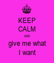 KEEP CALM AND give me what I want - Personalised Tea Towel: Premium