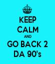 KEEP CALM AND GO BACK 2 DA 90's - Personalised Tea Towel: Premium