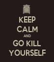 KEEP CALM AND GO KILL YOURSELF - Personalised Tea Towel: Premium