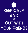 KEEP CALM AND GO OUT WITH YOUR FRIENDS - Personalised Tea Towel: Premium