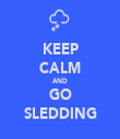 KEEP CALM AND GO SLEDDING - Personalised Tea Towel: Premium
