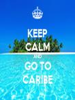 KEEP CALM AND GO TO CARIBE - Personalised Tea Towel: Premium