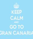 KEEP CALM AND  GO TO GRAN CANARIA - Personalised Tea Towel: Premium
