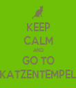 KEEP CALM AND GO TO KATZENTEMPEL - Personalised Tea Towel: Premium