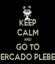 KEEP CALM AND GO TO MERCADO PLEBEU - Personalised Tea Towel: Premium