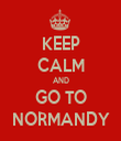 KEEP CALM AND GO TO NORMANDY - Personalised Tea Towel: Premium