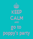 KEEP CALM AND go to  poppy's party - Personalised Tea Towel: Premium
