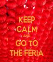 KEEP CALM AND GO TO THE FERIA - Personalised Tea Towel: Premium