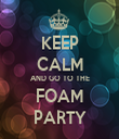 KEEP CALM AND GO TO THE FOAM PARTY - Personalised Tea Towel: Premium