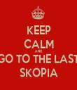 KEEP CALM AND GO TO THE LAST SKOPIA - Personalised Tea Towel: Premium