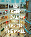 KEEP CALM AND GO TO THE MALL - Personalised Tea Towel: Premium