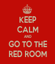 KEEP CALM AND GO TO THE RED ROOM - Personalised Tea Towel: Premium