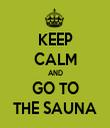 KEEP CALM AND GO TO THE SAUNA - Personalised Tea Towel: Premium