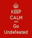 KEEP CALM AND Go Undefeated - Personalised Tea Towel: Premium