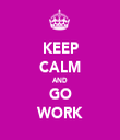 KEEP CALM AND GO WORK - Personalised Tea Towel: Premium