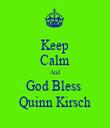 Keep Calm And God Bless  Quinn Kirsch - Personalised Tea Towel: Premium