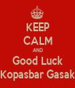 KEEP CALM AND Good Luck Kopasbar Gasak - Personalised Tea Towel: Premium