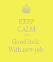KEEP CALM AND Good luck  With new job  - Personalised Tea Towel: Premium