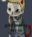 KEEP CALM AND  good morning vietnam - Personalised Tea Towel: Premium