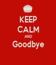 KEEP CALM AND Goodbye  - Personalised Tea Towel: Premium