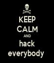 KEEP CALM AND hack everybody  - Personalised Tea Towel: Premium