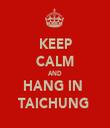 KEEP CALM AND HANG IN  TAICHUNG  - Personalised Tea Towel: Premium