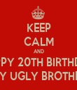 KEEP CALM AND HAPPY 20TH BIRTHDAY MY UGLY BROTHER - Personalised Tea Towel: Premium