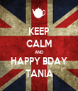KEEP CALM AND HAPPY BDAY TANIA - Personalised Tea Towel: Premium