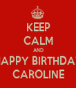 KEEP CALM AND HAPPY BIRTHDAY CAROLINE - Personalised Tea Towel: Premium