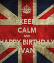 KEEP CALM AND HAPPY BIRTHDAY IVAN - Personalised Tea Towel: Premium