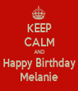 KEEP CALM AND Happy Birthday Melanie - Personalised Tea Towel: Premium